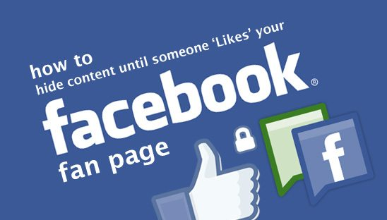 How to Hide Content until Someone 'Likes' Your Facebook Fan Page