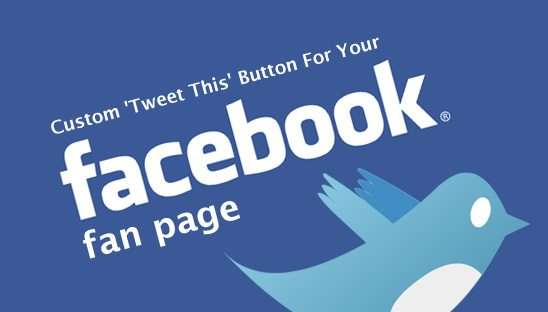 How to Create A Custom 'Tweet This' Button For Your Facebook Fan Page