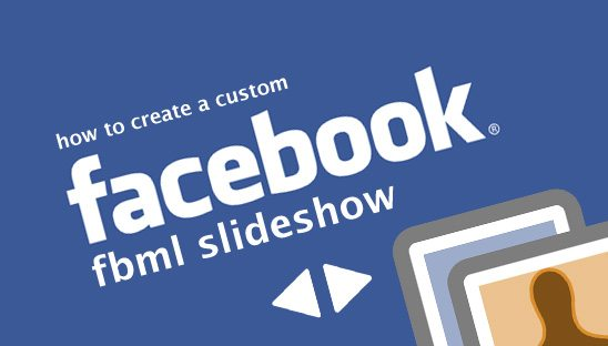 How to Create a Custom Facebook FBML Slideshow